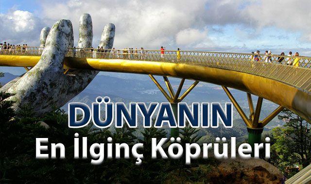 Dünyanın En İlginç ve En Tuhaf Köprüleri