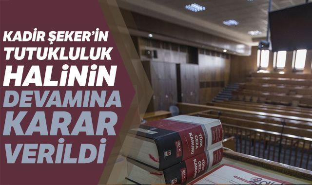 Kadir Şeker'in tutukluluk halinin devamına karar verildi