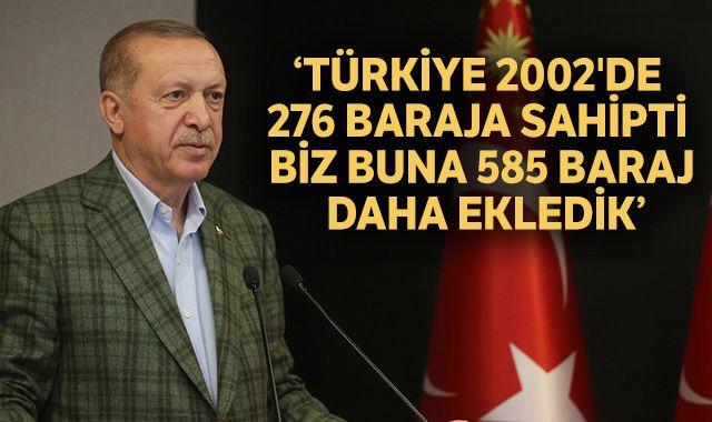 Cumhurbaşkanı Erdoğan: Türkiye 2002'de 276 baraja sahipti biz buna 585 baraj daha ekledik