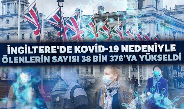 İngiltere'de Kovid-19 nedeniyle ölenlerin sayısı 38 bin 376'ya yükseldi
