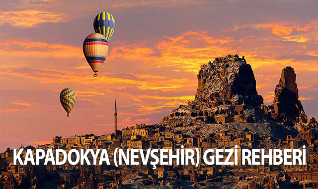 Kapadokya (Nevşehir) Gezi Rehberi
