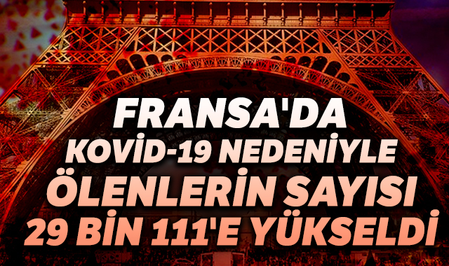 Fransa'da Kovid-19'dan ölenlerin sayısı 29 bin 111'e yükseldi