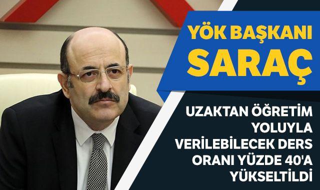 YÖK Başkanı Saraç: Uzaktan öğretim yoluyla verilebilecek ders oranı yüzde 40'a yükseltildi