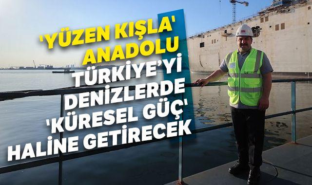 'Yüzen kışla' Anadolu Türkiye'yi denizlerde 'küresel güç' haline getirecek