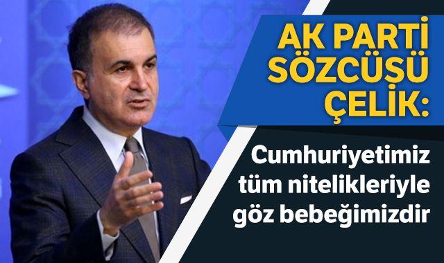 AK Parti Sözcüsü Çelik: Cumhuriyetimiz tüm nitelikleriyle göz bebeğimizdir