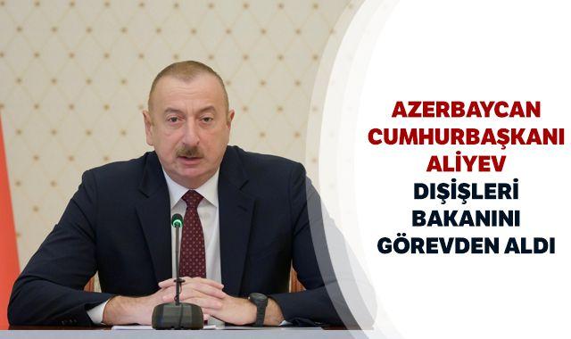 Aliyev, Dışişleri Bakanını görevden aldı