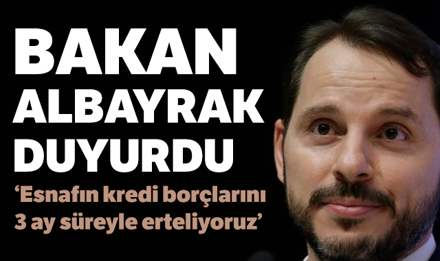 Bakan Berat Albayrak duyurdu: Esnafın kredi borçlarını 3 ay süreyle erteliyoruz