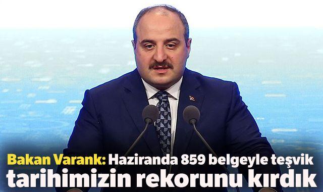 Bakan Varank: Haziranda 859 belgeyle teşvik tarihimizin rekorunu kırdık
