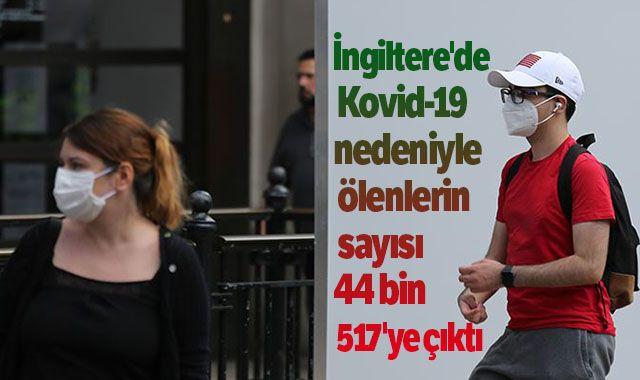 İngiltere'de Kovid-19 nedeniyle ölenlerin sayısı 44 bin 517'ye çıktı