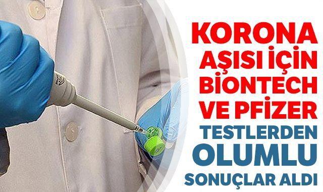 Korona aşısı için Biontech ve Pfizer testlerden olumlu sonuçlar aldı