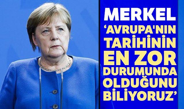 """Merkel: """"Avrupa'nın tarihinin en zor durumunda olduğunu biliyoruz"""""""