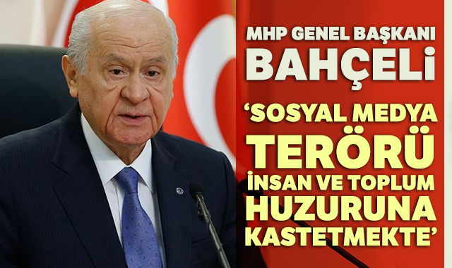 MHP Genel Başkanı Bahçeli: Sosyal medya terörü insan ve toplum huzuruna kastetmekte