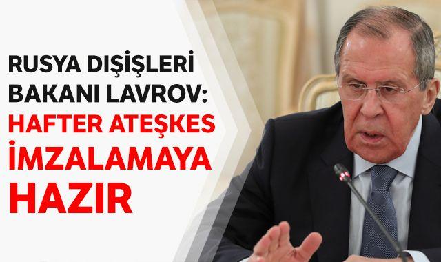 Rusya Dışişleri Bakanı Lavrov: Hafter ateşkes imzalamaya hazır