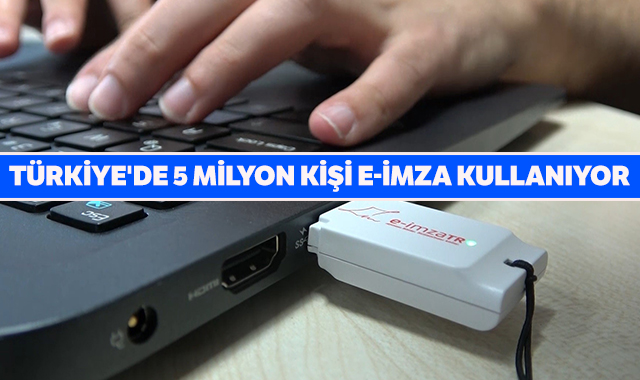 Türkiye'de 5 milyon kişi e-imza kullanıyor