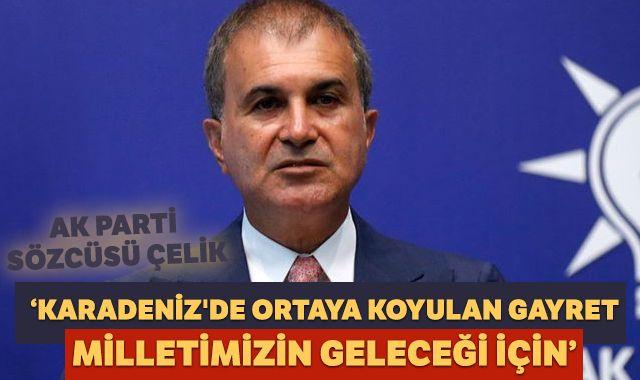 AK Parti Sözcüsü Çelik: Karadeniz'de ortaya koyulan gayret milletimizin geleceği için