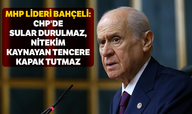 MHP lideri Bahçeli'den CHP açıklaması
