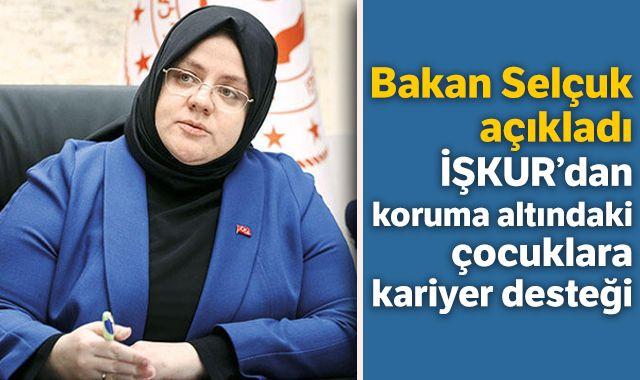 Bakan Selçuk açıkladı, İŞKUR'dan koruma altındaki çocuklara kariyer desteği