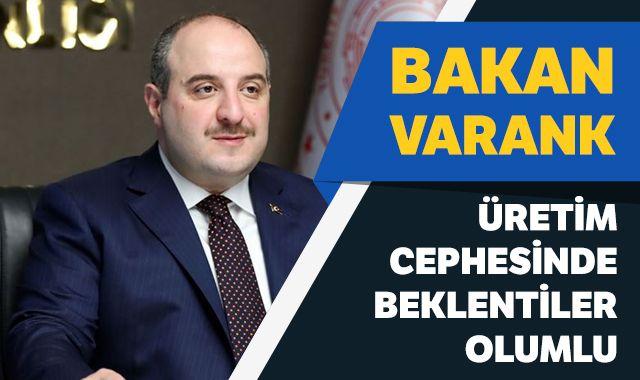 Bakan Varank: Üretim cephesinde beklentiler olumlu
