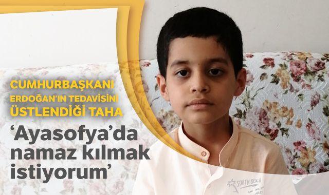 """Cumhurbaşkanı Erdoğan'ın tedavisini üstlendiği Taha: """"Ayasofya'da namaz kılmak istiyorum"""""""