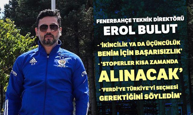 """Fenerbahçe Teknik Direktörü Erol Bulut: """"İkincilik ya da üçüncülük benim için başarısızlık"""""""