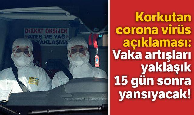 Korkutan corona virüs açıklaması: Vaka artışları yaklaşık 15 gün sonra yansıyacak!