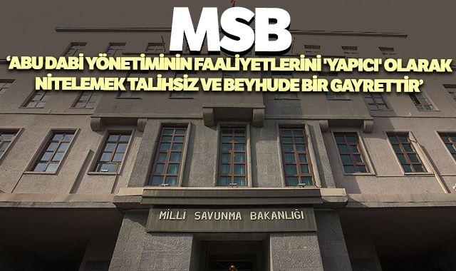 MSB: Abu Dabi yönetiminin faaliyetlerini 'yapıcı' olarak nitelemek talihsiz ve beyhude bir gayrettir