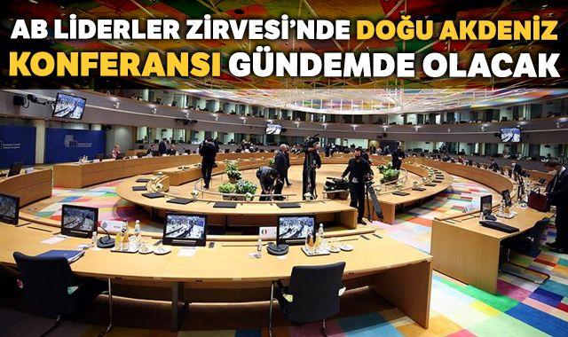 AB Liderler Zirvesi'nde Doğu Akdeniz konulu konferans da gündemde olacak
