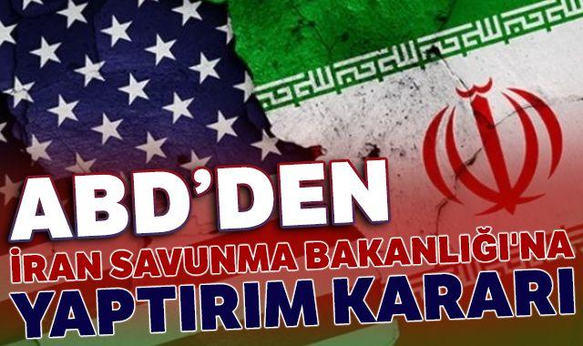 ABD, İran Savunma Bakanlığı'na yaptırım kararı aldı