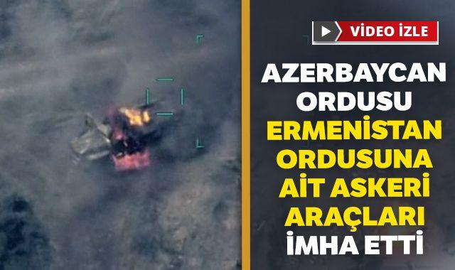 Azerbaycan ordusu Ermenistan ordusuna ait askeri araçları imha etti