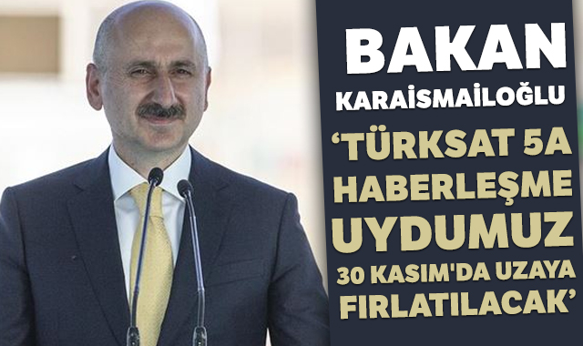 Bakan Karaismailoğlu: 'Türksat 5A 30 Kasım'da uzaya fırlatılacak'
