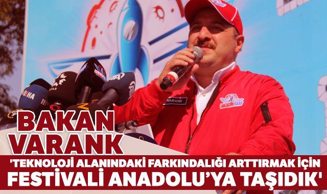 Bakan Varank: 'Teknoloji alanındaki farkındalığı arttırmak için festivali Anadolu'ya taşıdık'