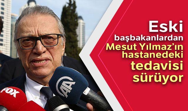Eski başbakanlardan Mesut Yılmaz'ın hastanedeki tedavisi sürüyor