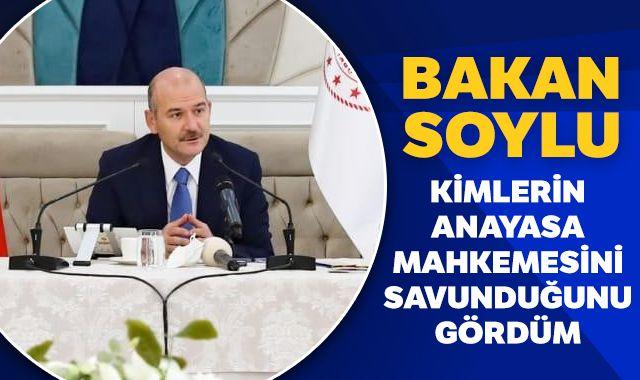 İçişleri Bakanı Soylu: Kimlerin Anayasa Mahkemesini savunduğunu gördüm