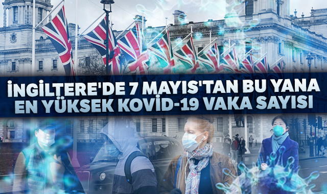 İngiltere'de 7 Mayıs'tan bu yana en yüksek Kovid-19 vaka sayısı
