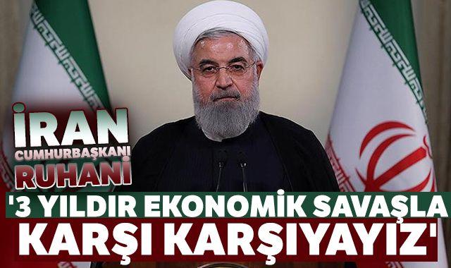 İran Cumhurbaşkanı Ruhani: '3 yıldır ekonomik savaşla karşı karşıyayız'