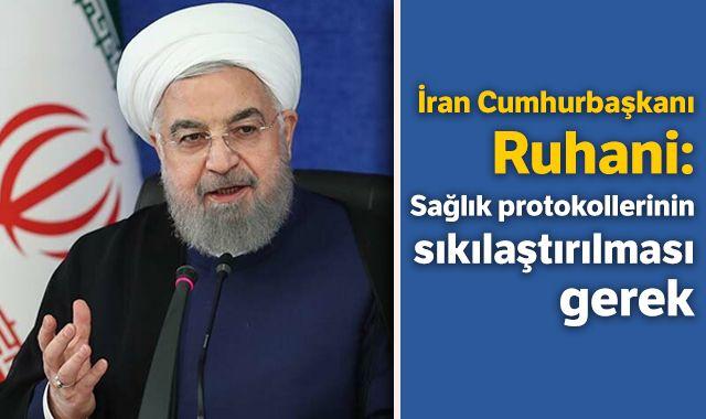 İran Cumhurbaşkanı Ruhani: Sağlık protokollerinin sıkılaştırılması gerek