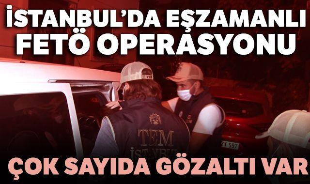 İstanbul'da eşzamanlı FETÖ operasyonu: Çok sayıda gözaltı var