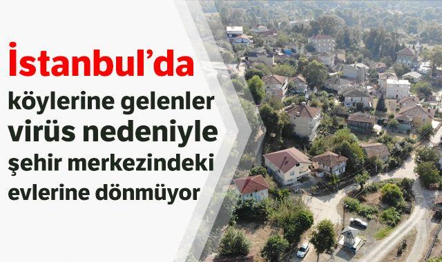 İstanbul'da köylerine gelenler virüs nedeniyle şehir merkezindeki evlerine dönmüyor