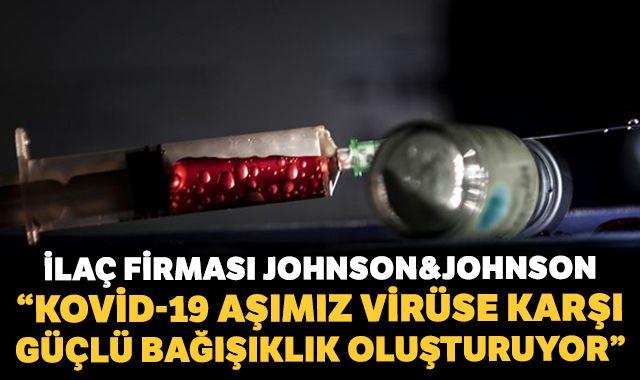 Johnson&Johnson: Kovid-19 aşımız virüse karşı güçlü bağışıklık oluşturuyor