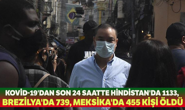 Kovid-19'dan son 24 saatte Hindistan'da 1133, Brezilya'da 739, Meksika'da 455 kişi öldü