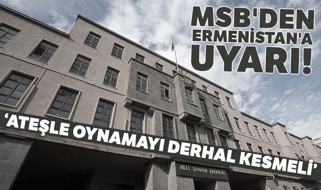 MSB'den Ermenistan'a uyarı: Ateşle oynamayı derhal kesmeli