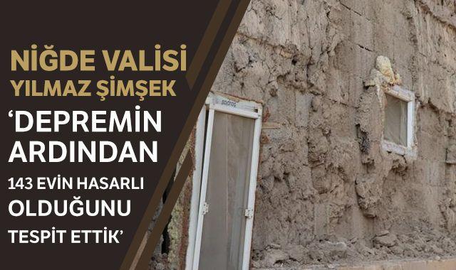 Niğde Valisi Şimşek: Depremin ardından 143 evin hasarlı olduğunu tespit ettik