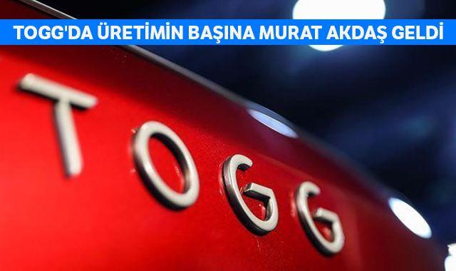 TOGG'da üretimin başına Murat Akdaş geldi