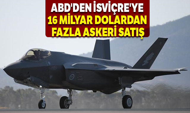 ABD'den İsviçre'ye 16 milyar dolardan fazla askeri satış