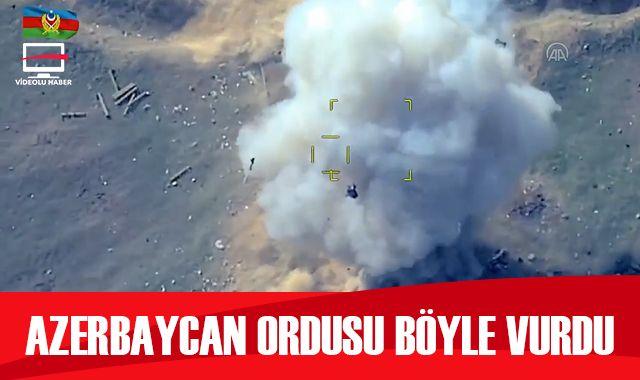 Azerbaycan ordusu, hedefleri böyle vurdu!