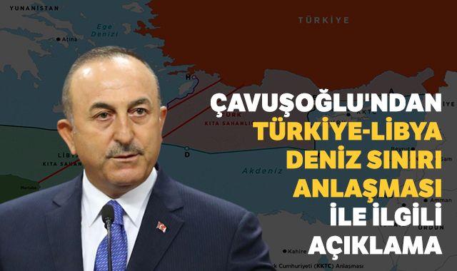 Bakan Çavuşoğlu'ndan Türkiye-Libya anlaşması açıklaması