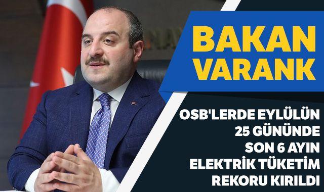 Bakan Varank: OSB'lerde, Eylül'ün ilk 25 gününde son 6 ayın elektrik tüketimi rekorunu kırdı