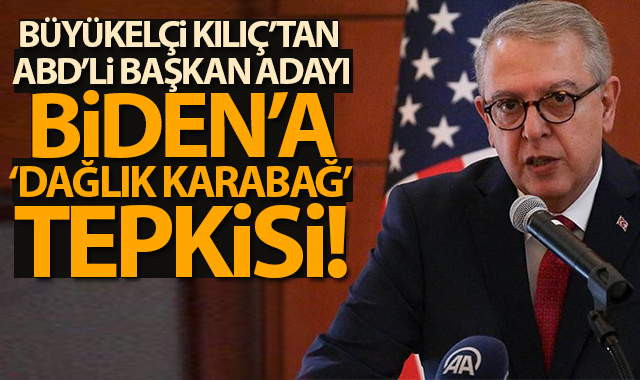 Büyükelçi Kılıç'tan ABD'li başkan adayı Biden'a 'Dağlık Karabağ' tepkisi