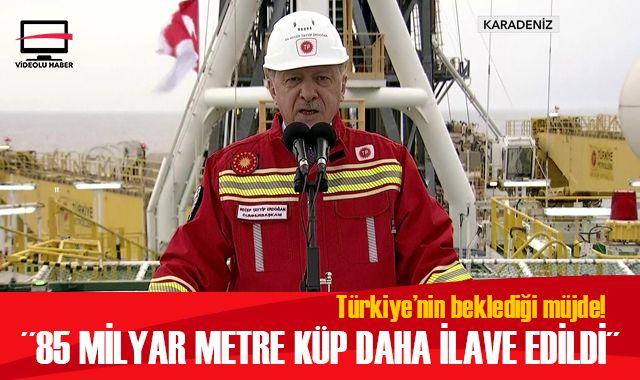 Cumhurbaşkanı Erdoğan müjdeyi açıkladı: Keşfettiğimiz rezerve 85 milyar metre küp daha ilave edildi