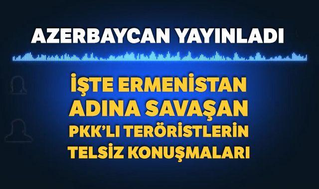 Ermenistan için savaşan PKK'lıların telsiz konuşmaları yayınlandı
